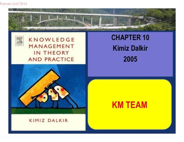 CHAPTER 10  Kimiz Dalkir  2005  KM TEAM  Partono Arif 2014