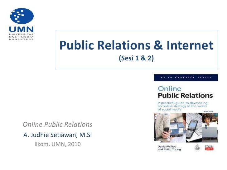 Public Relations & Internet(Sesi 1 & 2)<br />Online Public Relations<br />A. Judhie Setiawan, M.Si<br />Ilkom, UMN, 2010<b...