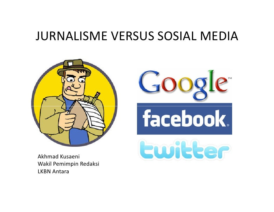 JURNALISME VERSUS SOSIAL MEDIAAkhmad KusaeniWakil Pemimpin RedaksiLKBN Antara