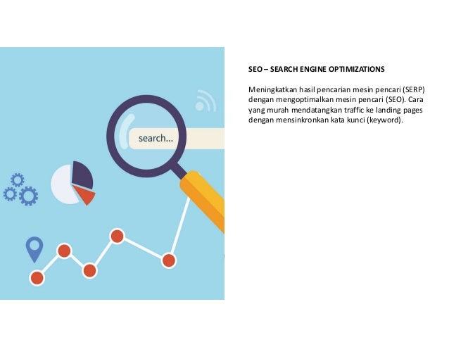 SEO – SEARCH ENGINE OPTIMIZATIONS Meningkatkan hasil pencarian mesin pencari (SERP) dengan mengoptimalkan mesin pencari (S...