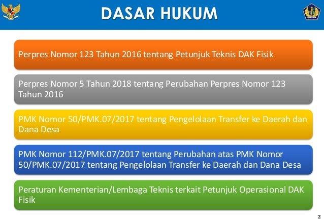 DASAR HUKUM 2 Perpres Nomor 123 Tahun 2016 tentang Petunjuk Teknis DAK Fisik Perpres Nomor 5 Tahun 2018 tentang Perubahan ...