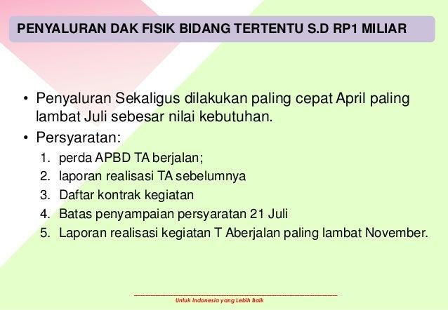Untuk Indonesia yang Lebih Baik PENYALURAN DAK FISIK BIDANG TERTENTU S.D RP1 MILIAR • Penyaluran Sekaligus dilakukan palin...