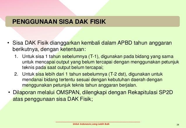 Untuk Indonesia yang Lebih Baik PENGGUNAAN SISA DAK FISIK • Sisa DAK Fisik dianggarkan kembali dalam APBD tahun anggaran b...