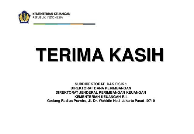 KEMENTERIAN KEUANGAN REPUBLIK INDONESIA TERIMA KASIH SUBDIREKTORAT DAK FISIK 1 DIREKTORAT DANA PERIMBANGAN DIREKTORAT JEND...