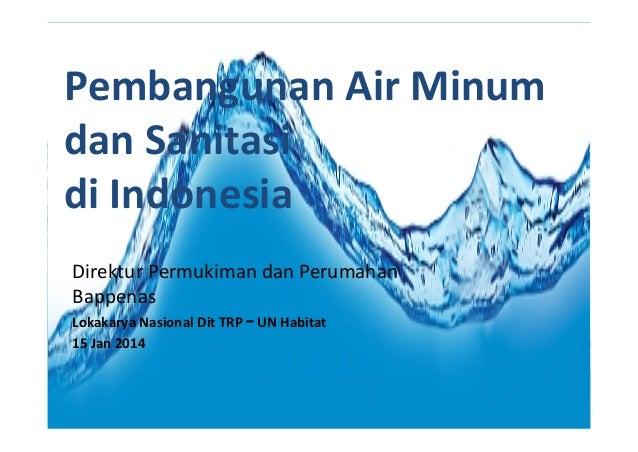 Pembangunan Air Minum dan Sanitasi di Indonesia Direktur Permukiman dan Perumahan Bappenas Lokakarya Nasional Dit TRP – UN...