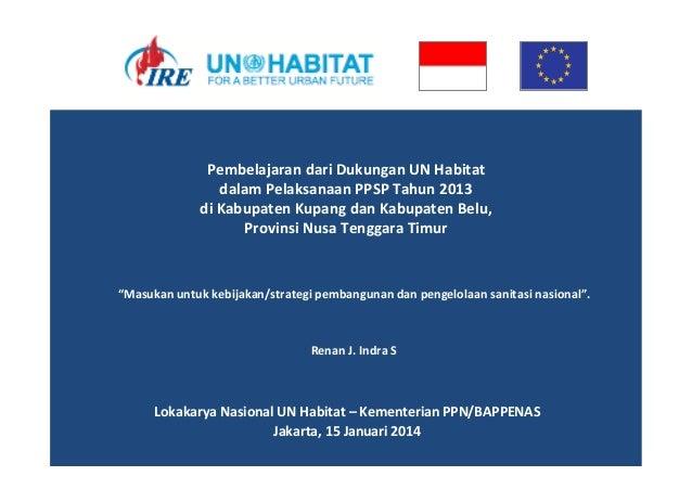 UNBETTER URBAN FUTURE HABITAT FOR A Pembelajaran  dari  Dukungan  UN  Habitat     dalam  Pelaksanaan  PPSP...