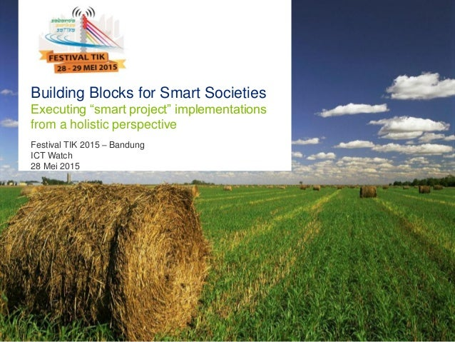 """Building Blocks for Smart Societies Executing """"smart project"""" implementations from a holistic perspective Festival TIK 201..."""