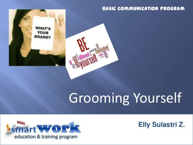 Elly Sulastri Z. Grooming Yourself Basic Communication Program