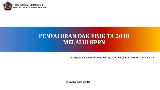 PENYALURAN DAK FISIK TA 2018 MELALUI KPPN KEMENTERIAN KEUANGAN RI DIREKTORAT JENDERAL PERBENDAHARAAN Jakarta, Mei 2018 KEM...