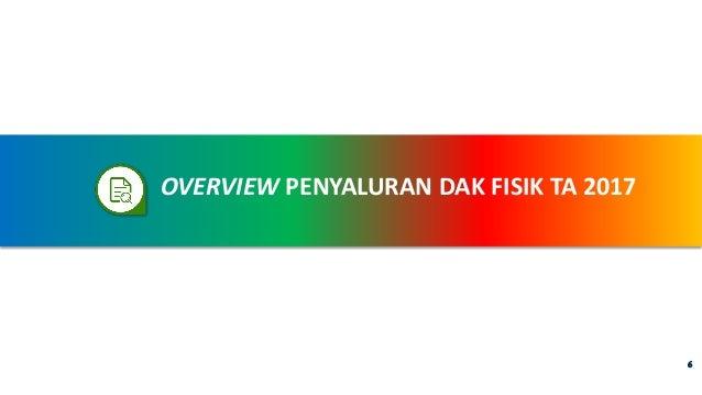 OVERVIEW PENYALURAN DAK FISIK TA 2017 6