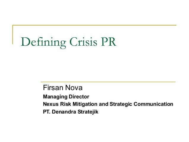 Defining Crisis PRFirsan NovaManaging DirectorNexus Risk Mitigation and Strategic CommunicationPT. Denandra Stratejik