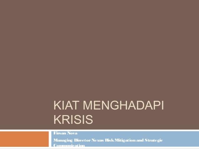 KIAT MENGHADAPIKRISISFirsan NovaManaging DirectorNexus RiskMitigation and StrategicCommunication