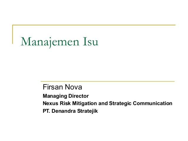 Manajemen IsuFirsan NovaManaging DirectorNexus Risk Mitigation and Strategic CommunicationPT. Denandra Stratejik