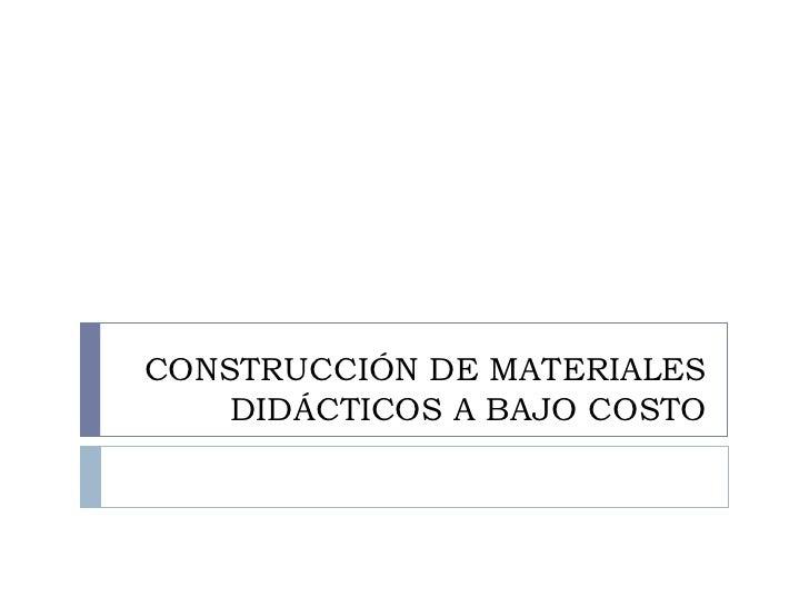CONSTRUCCIÓN DE MATERIALES DIDÁCTICOS A BAJO COSTO