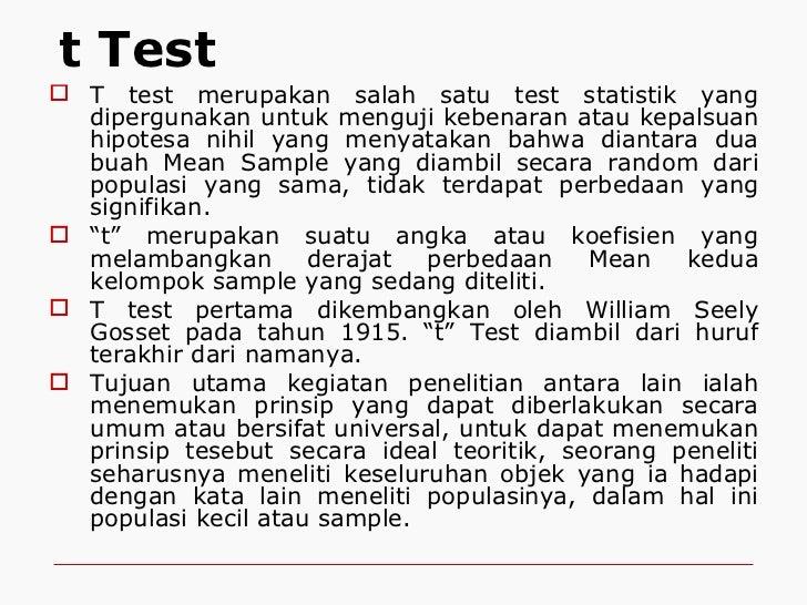 t Test <ul><li>T test merupakan salah satu test statistik yang dipergunakan untuk menguji kebenaran atau kepalsuan hipotes...