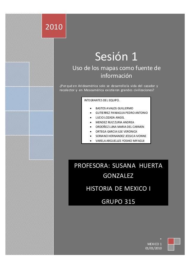 Sesión 1 Uso de los mapas como fuente de información ¿Por qué en Aridoamérica solo se desarrollola vida del cazador y reco...