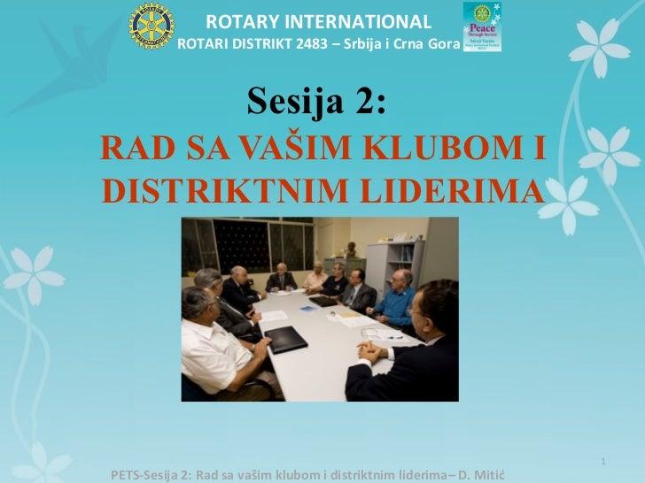 ROTARY INTERNATIONAL           ROTARI DISTRIKT 2483 – Srbija i Crna Gora                       Sesija 2:RAD SA VAŠIM KLUBO...