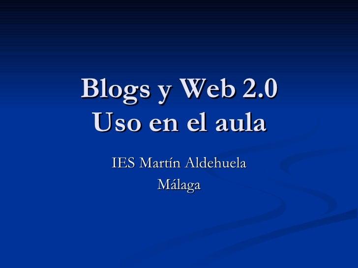 Blogs y Web 2.0 Uso en el aula IES Martín Aldehuela Málaga