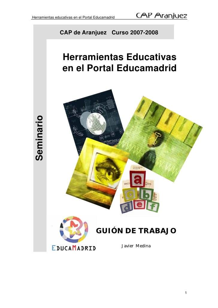Herramientas educativas en el Portal Educamadrid                    CAP de Aranjuez Curso 2007-2008                     He...