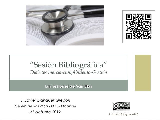 """""""Sesión Bibliográfica""""        Diabetes inercia-cumplimiento-Gestión                 Las sesiones de San Blas   J. Javier B..."""
