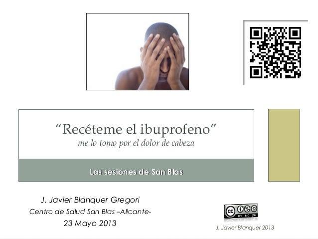 """J. Javier Blanquer 2013Las sesiones de San BlasLas sesiones de San Blas""""Recéteme el ibuprofeno""""me lo tomo por el dolor de ..."""