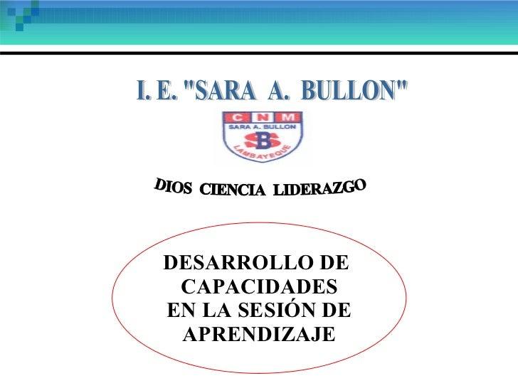"DESARROLLO DE  CAPACIDADES EN LA SESIÓN DE APRENDIZAJE DIOS  CIENCIA  LIDERAZGO I. E. ""SARA  A.  BULLON"""