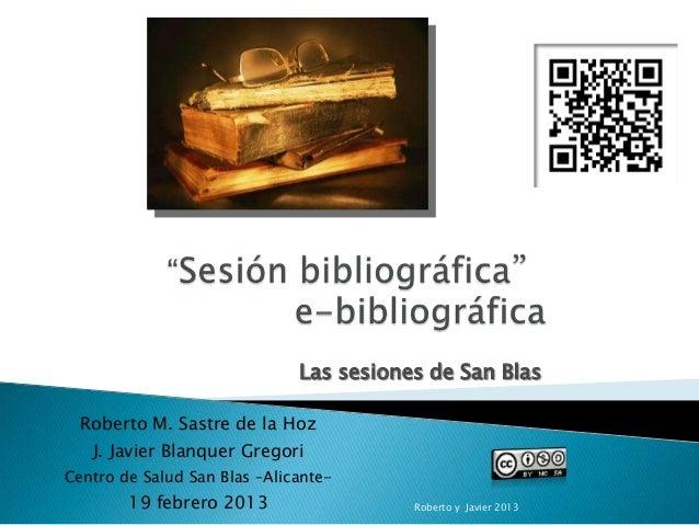 Las sesiones de San Blas  Roberto M. Sastre de la Hoz   J. Javier Blanquer GregoriCentro de Salud San Blas –Alicante-     ...