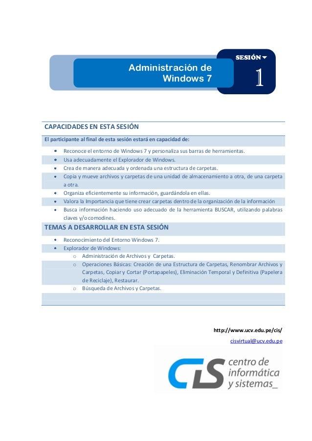 SESIÓN  Administración de Windows 7  1  CAPACIDADES EN ESTA SESIÓN El participante al final de esta sesión estará en capa...