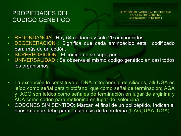 PROPIEDADES DEL  CODIGO GENETICO <ul><li>REDUNDANCIA :   Hay 64 codones y sólo 20 aminoácidos </li></ul><ul><li>DEGENERACI...