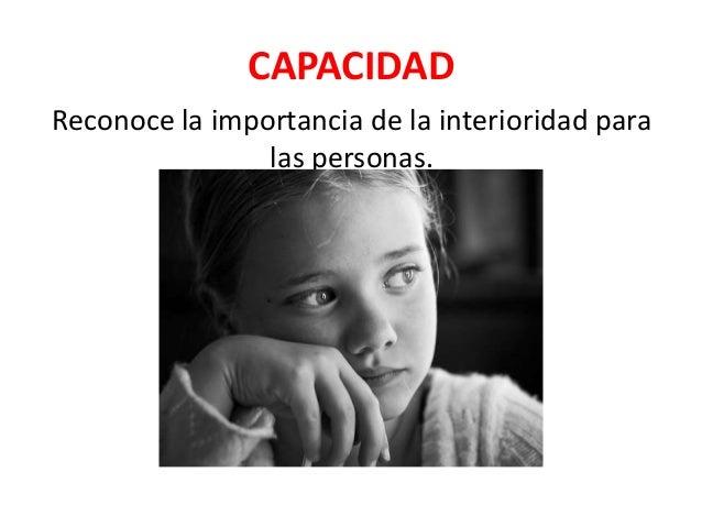 CAPACIDAD Reconoce la importancia de la interioridad para las personas.