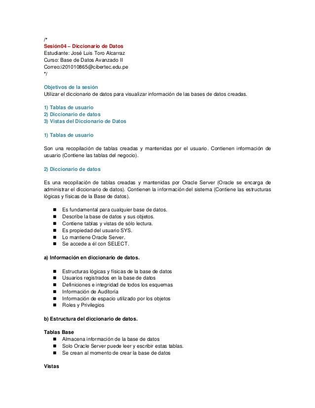 /* Sesión04 – Diccionario de Datos Estudiante: José Luis Toro Alcarraz Curso: Base de Datos Avanzado II Correo:i201010865@...