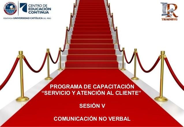 """PROGRAMA DE CAPACITACIÓN """"SERVICIO Y ATENCIÓN AL CLIENTE"""" SESIÓN V COMUNICACIÓN NO VERBAL"""