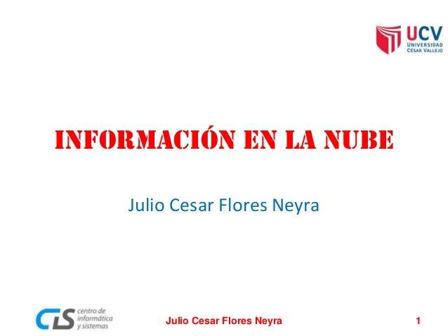 Información en la nube Julio Cesar Flores Neyra Julio Cesar Flores Neyra 1