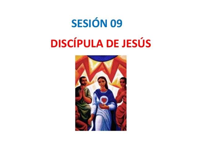 SESIÓN 09 DISCÍPULA DE JESÚS