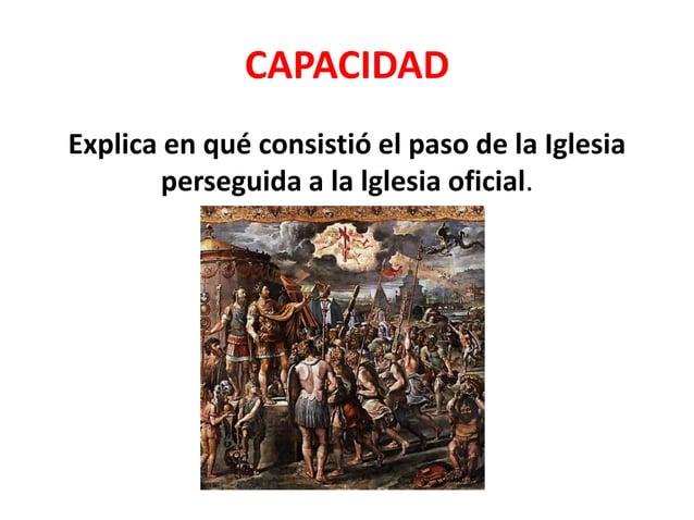 CAPACIDAD Explica en qué consistió el paso de la Iglesia perseguida a la lglesia oficial.