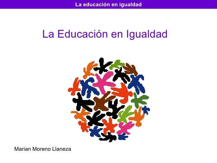La Educación en Igualdad Marian Moreno Llaneza