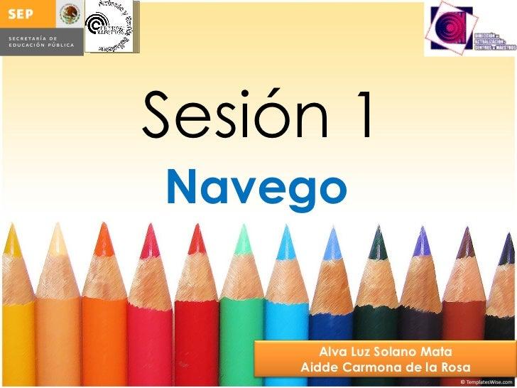 Navego Sesión 1 Alva Luz Solano Mata Aidde Carmona de la Rosa