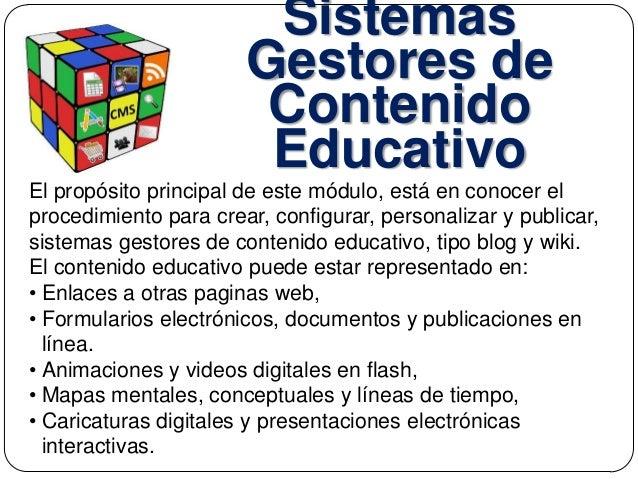 Sistemas Gestores de Contenido Educativo El propósito principal de este módulo, está en conocer el procedimiento para crea...