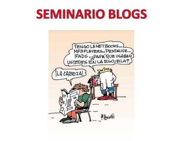¿Qué es un blog? La Wikipedia define los weblog, también conocidos como blogs o bitácoras, como sitios web actualizados pe...