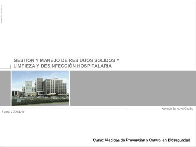 Harrison Sandoval Castillo GESTIÓN Y MANEJO DE RESIDUOS SÓLIDOS Y LIMPIEZA Y DESINFECCIÓN HOSPITALARIA Fecha: 30/06/2016 C...