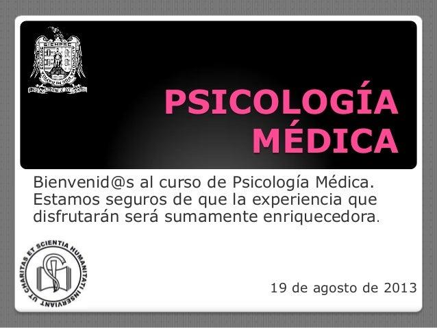 PSICOLOGÍA MÉDICA Bienvenid@s al curso de Psicología Médica. Estamos seguros de que la experiencia que disfrutarán será su...