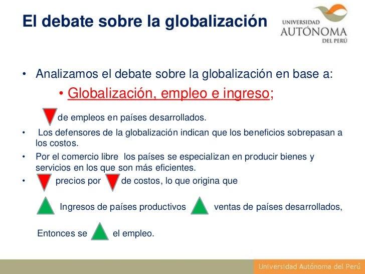 El debate sobre la globalización• Analizamos el debate sobre la globalización en base a:         • Globalización, empleo e...