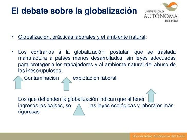 El debate sobre la globalización• Globalización, prácticas laborales y el ambiente natural;• Los contrarios a la globaliza...