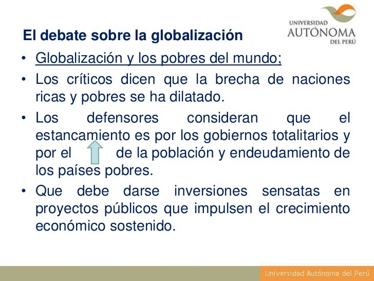 El debate sobre la globalización• Globalización y los pobres del mundo;• Los críticos dicen que la brecha de naciones  ric...