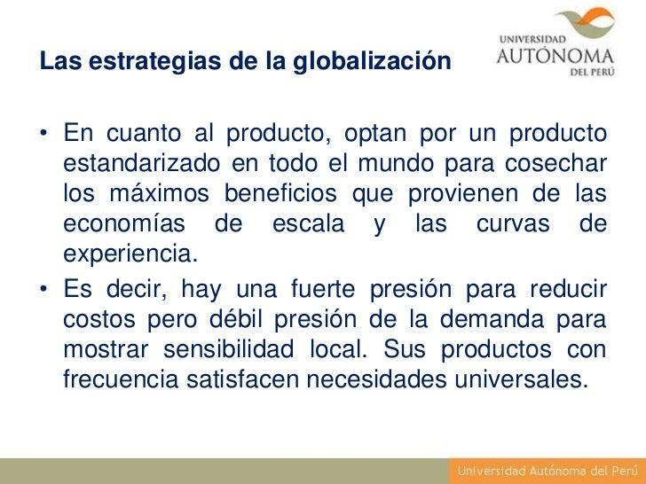 Las estrategias de la globalización• En cuanto al producto, optan por un producto  estandarizado en todo el mundo para cos...