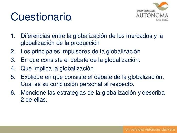 Cuestionario1. Diferencias entre la globalización de los mercados y la   globalización de la producción2. Los principales ...
