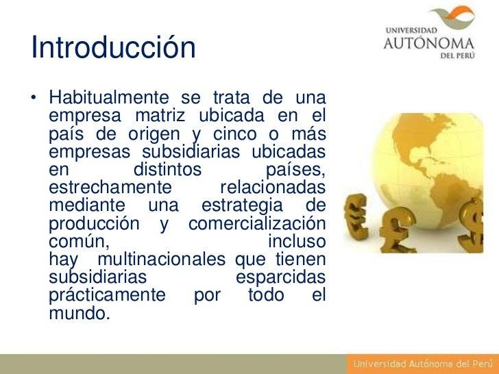 Introducción• Habitualmente se trata de una  empresa matriz ubicada en el  país de origen y cinco o más  empresas subsidia...