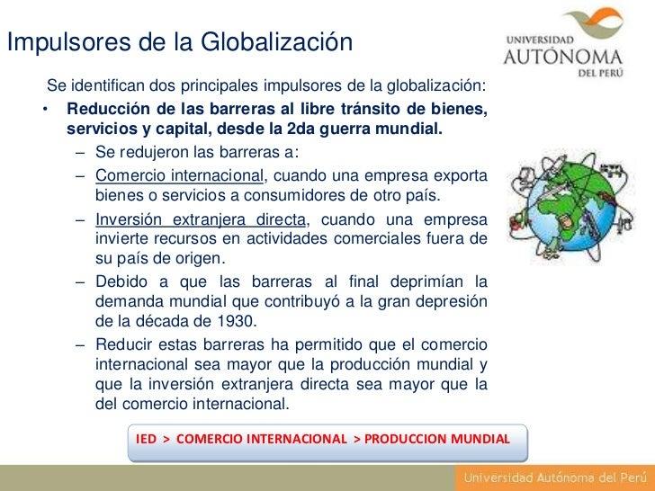 Impulsores de la Globalización    Se identifican dos principales impulsores de la globalización:   • Reducción de las barr...