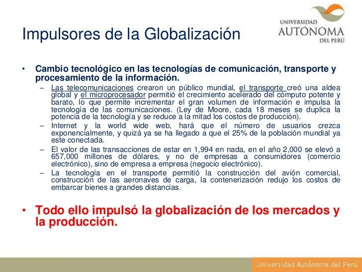 Impulsores de la Globalización•   Cambio tecnológico en las tecnologías de comunicación, transporte y    procesamiento de ...