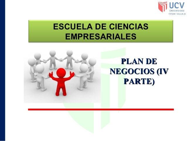 ESCUELA DE CIENCIAS EMPRESARIALES PLAN DE NEGOCIOS (IV PARTE)